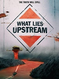 دانلود مستند What Lies Upstream 2017